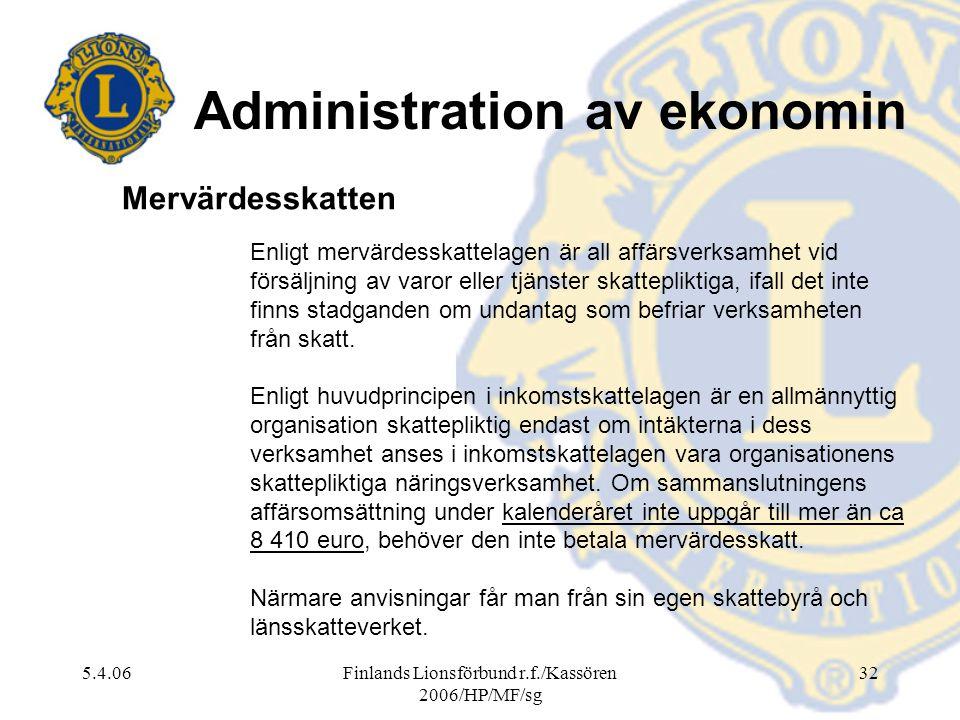 5.4.06Finlands Lionsförbund r.f./Kassören 2006/HP/MF/sg 32 Enligt mervärdesskattelagen är all affärsverksamhet vid försäljning av varor eller tjänster