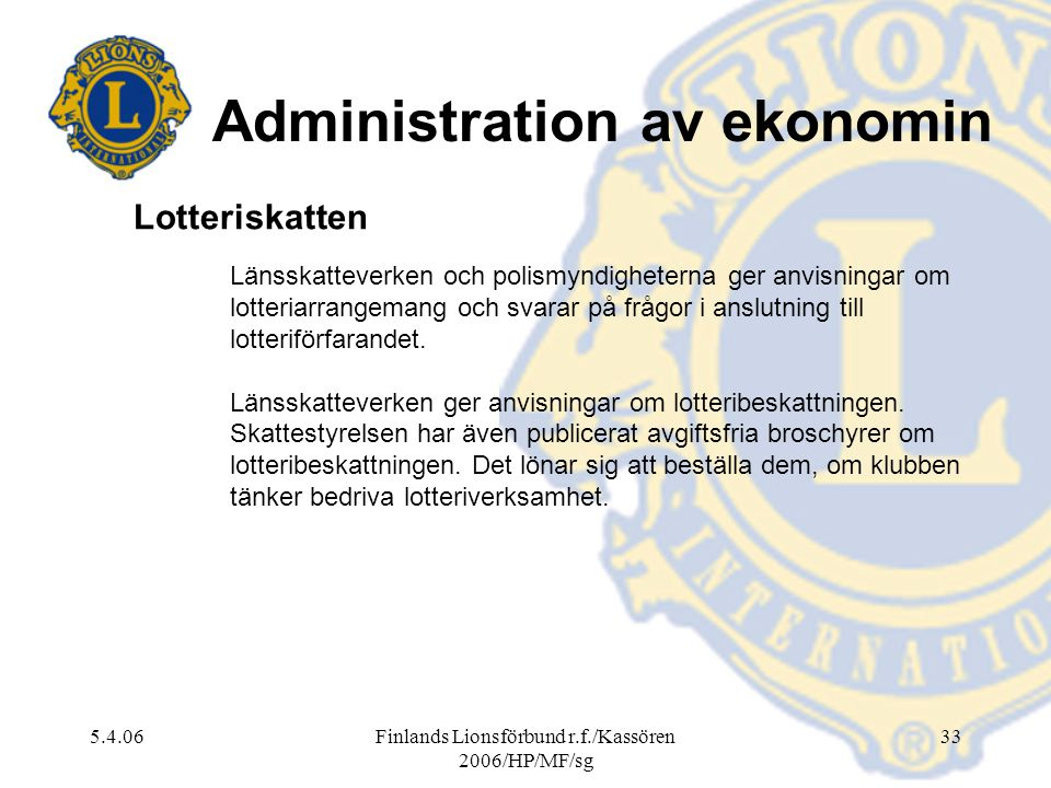 5.4.06Finlands Lionsförbund r.f./Kassören 2006/HP/MF/sg 33 Länsskatteverken och polismyndigheterna ger anvisningar om lotteriarrangemang och svarar på
