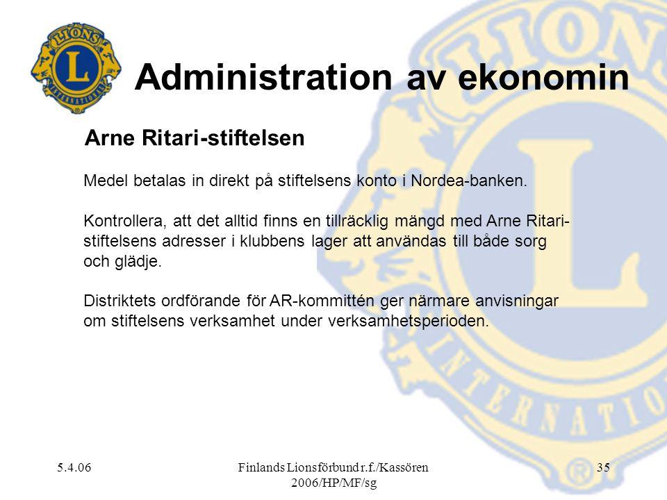 5.4.06Finlands Lionsförbund r.f./Kassören 2006/HP/MF/sg 35 Medel betalas in direkt på stiftelsens konto i Nordea-banken. Kontrollera, att det alltid f