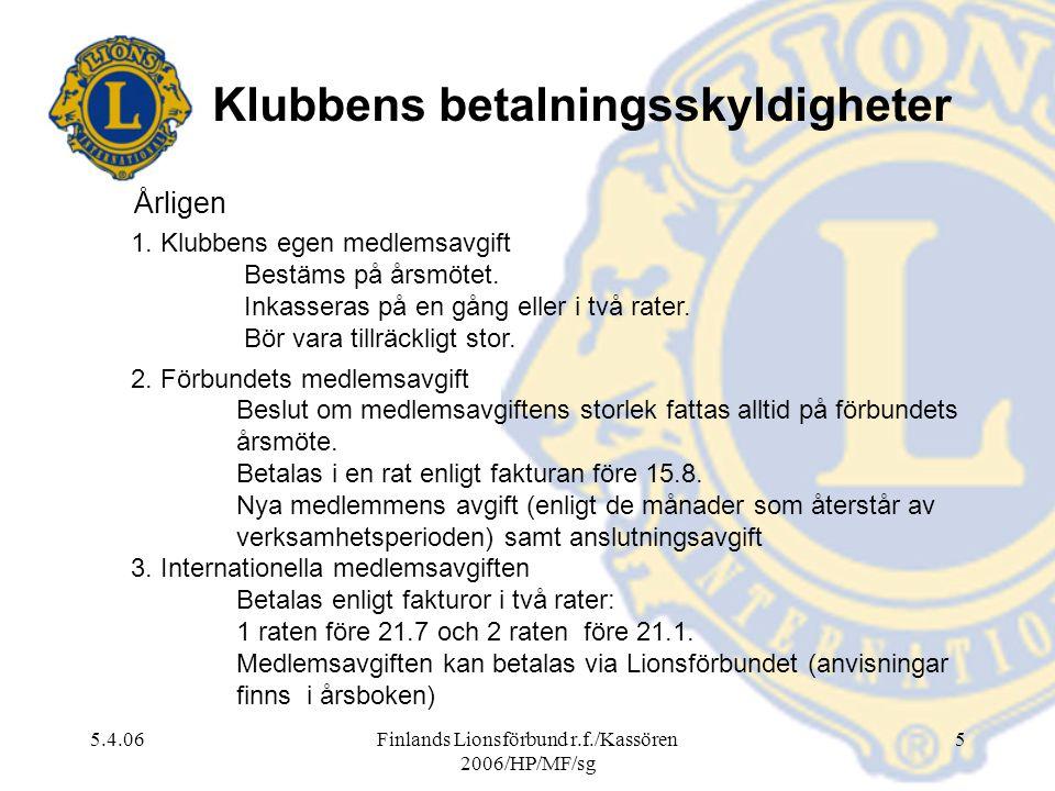 5.4.06Finlands Lionsförbund r.f./Kassören 2006/HP/MF/sg 5 Klubbens betalningsskyldigheter Årligen 1. Klubbens egen medlemsavgift Bestäms på årsmötet.