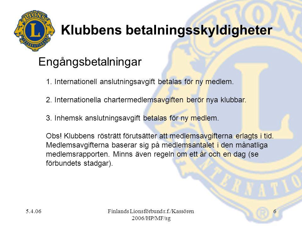 5.4.06Finlands Lionsförbund r.f./Kassören 2006/HP/MF/sg 6 Klubbens betalningsskyldigheter Engångsbetalningar 1. Internationell anslutningsavgift betal