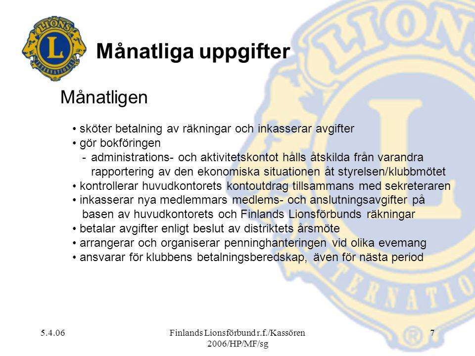 5.4.06Finlands Lionsförbund r.f./Kassören 2006/HP/MF/sg 7 Månatligen sköter betalning av räkningar och inkasserar avgifter gör bokföringen -administra