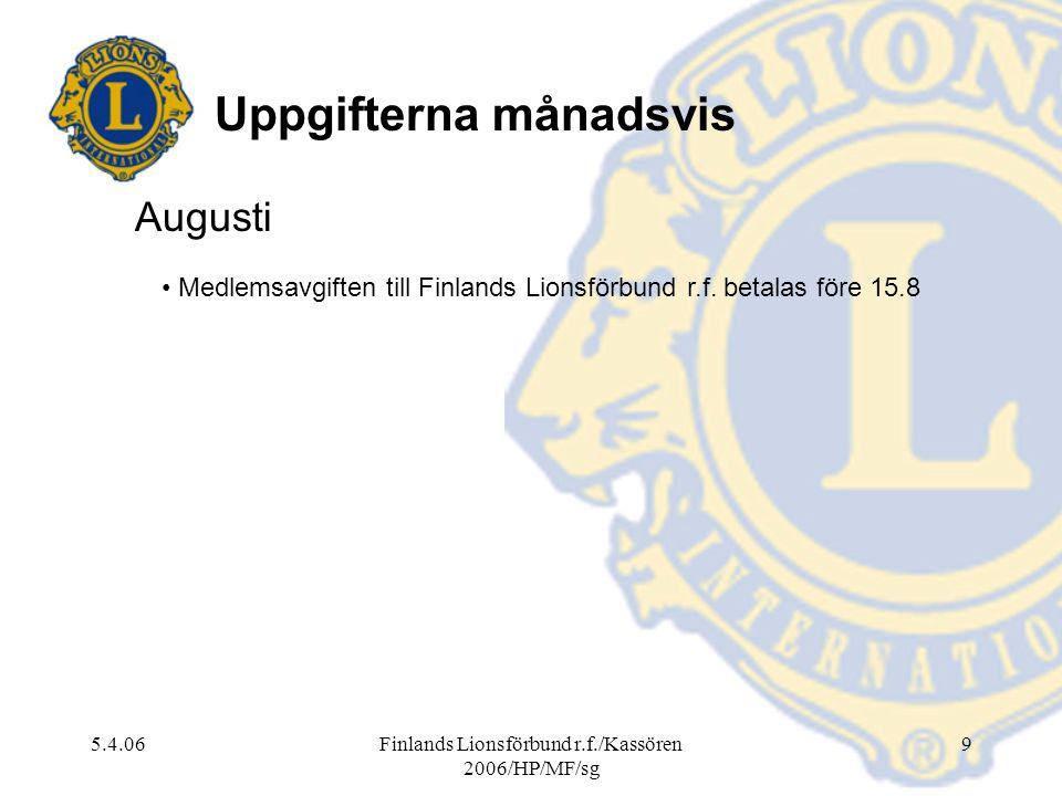 5.4.06Finlands Lionsförbund r.f./Kassören 2006/HP/MF/sg 9 Augusti Medlemsavgiften till Finlands Lionsförbund r.f. betalas före 15.8 Uppgifterna månads