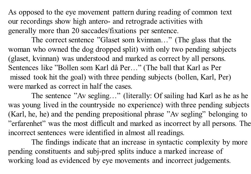 As opposed to the eye movement pattern during reading of common text our recordings show high antero- and retrograde activities with generally more than 20 saccades/fixations per sentence.