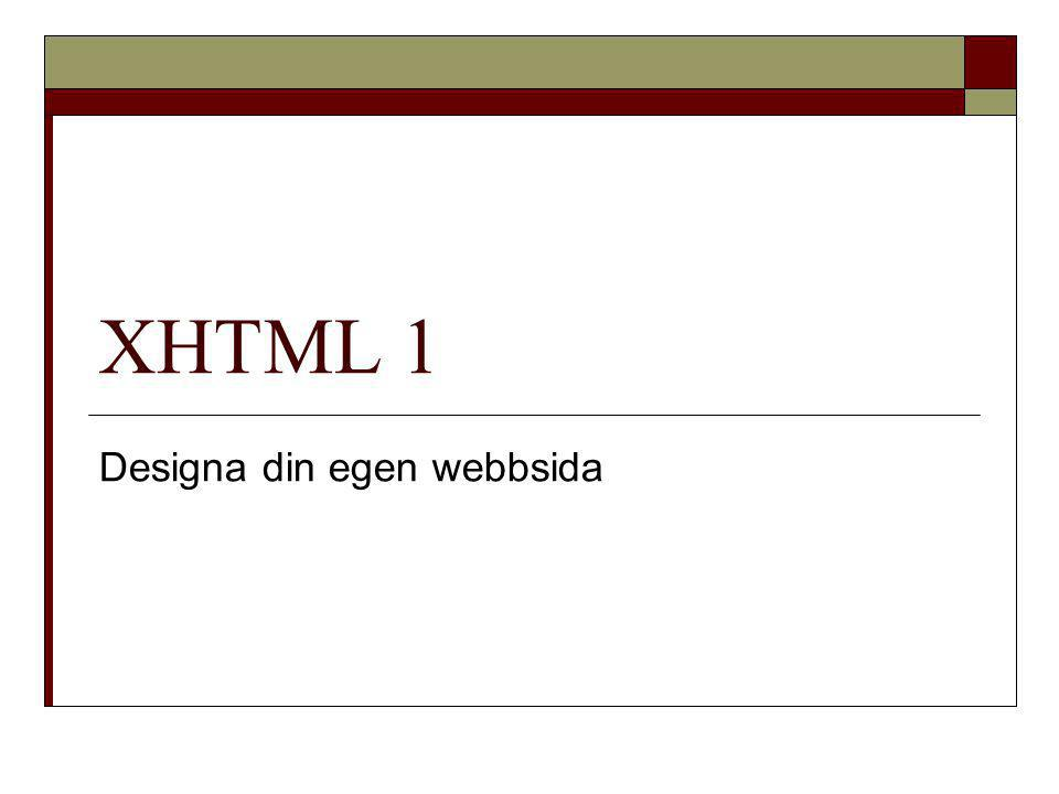 XHTML 1 Designa din egen webbsida