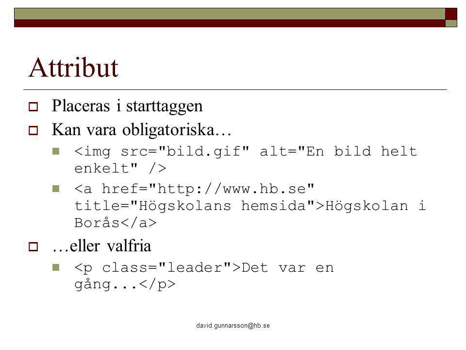 david.gunnarsson@hb.se Attribut  Placeras i starttaggen  Kan vara obligatoriska… Högskolan i Borås  …eller valfria Det var en gång...