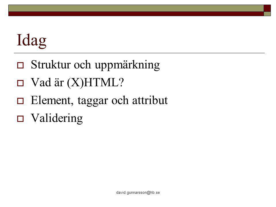 david.gunnarsson@hb.se Hyperlänk  En url kan vara relativ eller absolut  http://www.hb.se är exempel på en absolut url http://www.hb.se Högskolan i Borås http://www.hb.se  start.htm är exempel på en relativ url Till startsidan