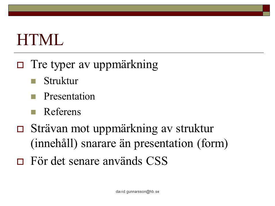 david.gunnarsson@hb.se Tabeller  Skapades främst för att strukturera tabulära data (som i ett excel-ark)…  …men används ofta för layout där tabellen utgör ett rutnät i vilket HTML-elementen infogas