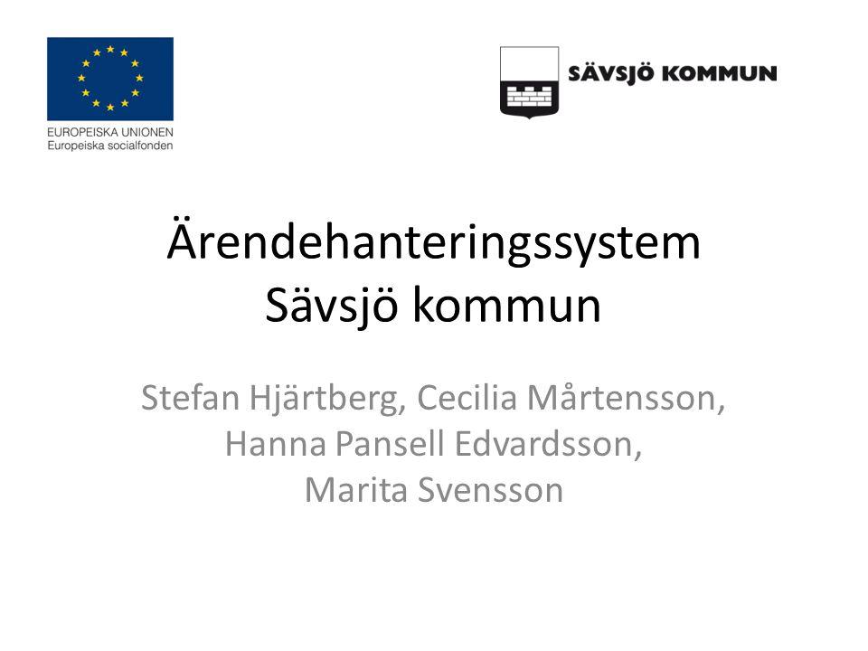 Ärendehanteringssystem Sävsjö kommun Stefan Hjärtberg, Cecilia Mårtensson, Hanna Pansell Edvardsson, Marita Svensson