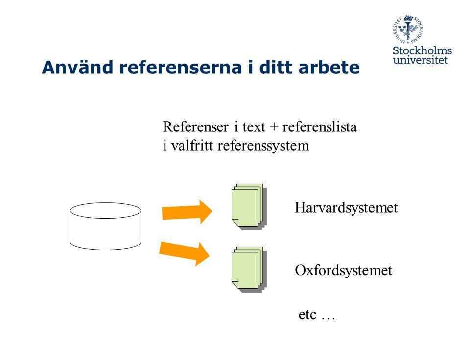 Använd referenserna i ditt arbete Referenser i text + referenslista i valfritt referenssystem Harvardsystemet Oxfordsystemet etc …