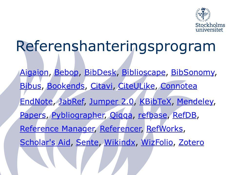 Referenshanteringsprogram AigaionAigaion, Bebop, BibDesk, Biblioscape, BibSonomy, Bibus, Bookends, Citavi, CiteULike, ConnoteaBebopBibDeskBiblioscapeBibSonomy BibusBookendsCitaviCiteULikeConnotea EndNoteEndNote, JabRef, Jumper 2.0, KBibTeX, Mendeley, Papers, Pybliographer, Qiqqa, refbase, RefDB, Reference Manager, Referencer, RefWorks, Scholar s Aid, Sente, Wikindx, WizFolio, ZoteroJabRefJumper 2.0KBibTeXMendeley PapersPybliographerQiqqarefbaseRefDB Reference ManagerReferencerRefWorks Scholar s AidSenteWikindxWizFolioZotero