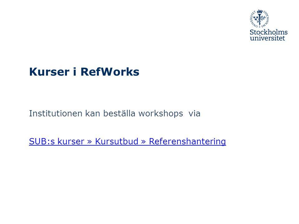 Kurser i RefWorks Institutionen kan beställa workshops via SUB:s kurser » Kursutbud » Referenshantering
