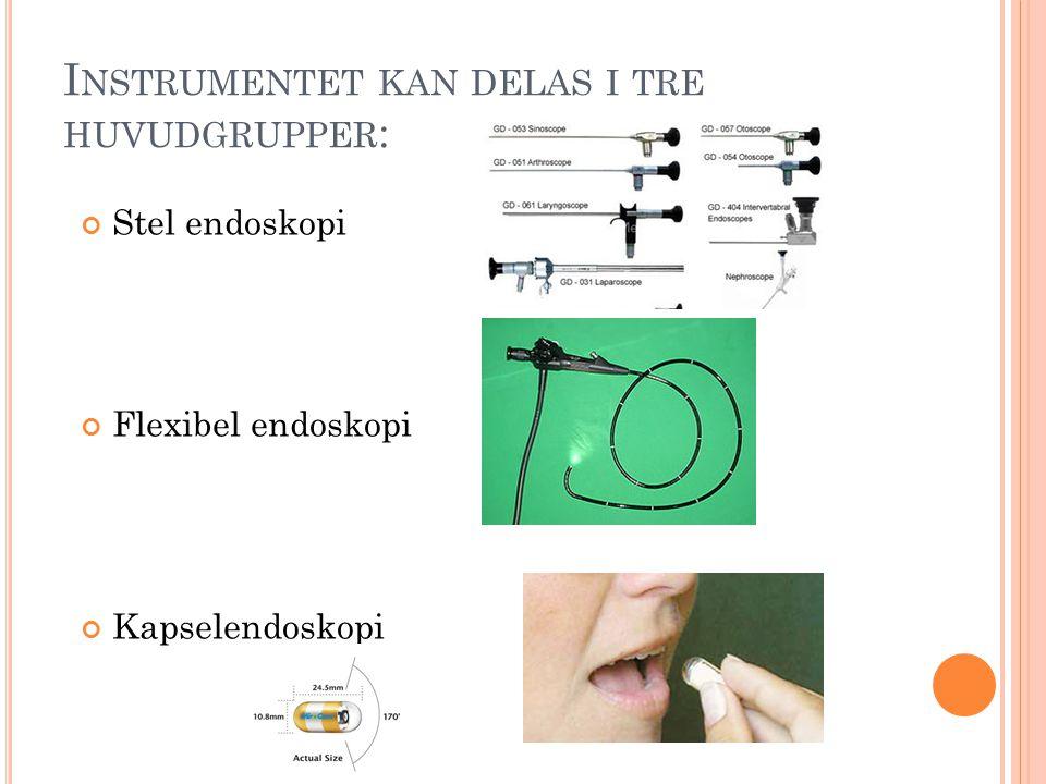 I NSTRUMENTET KAN DELAS I TRE HUVUDGRUPPER : Stel endoskopi Flexibel endoskopi Kapselendoskopi