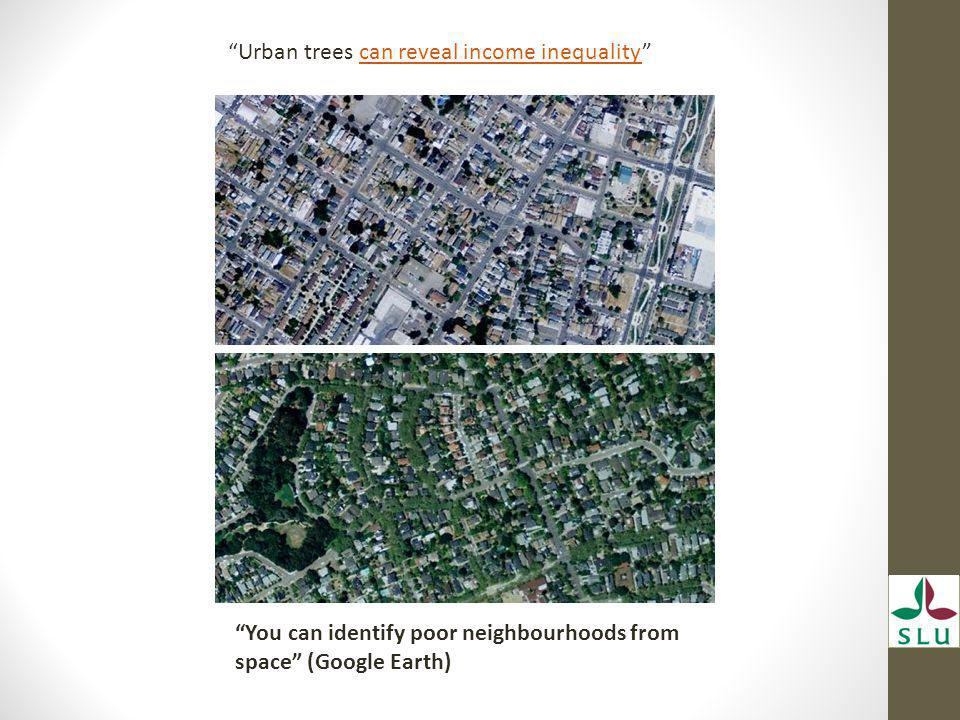 You can identify poor neighbourhoods from space (Google Earth) Urban trees can reveal income inequality can reveal income inequality