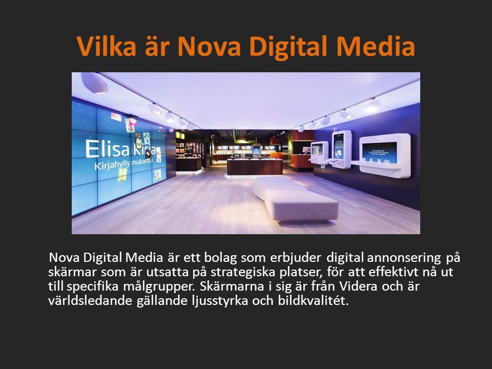 Vilka är Nova Digital Media Nova Digital Media är ett bolag som erbjuder digital annonsering på skärmar som är utsatta på strategiska platser, för att effektivt nå ut till specifika målgrupper.