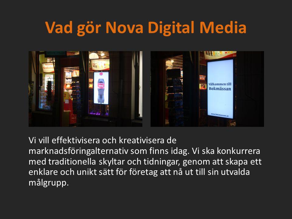Vad gör Nova Digital Media Vi vill effektivisera och kreativisera de marknadsföringalternativ som finns idag.