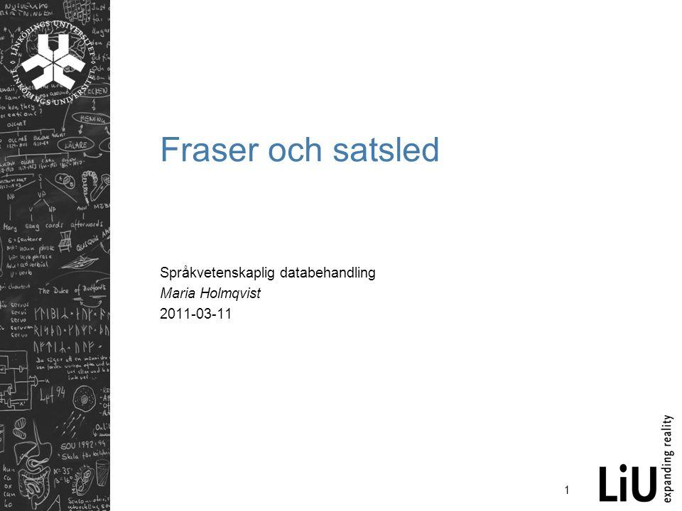 1 Fraser och satsled Språkvetenskaplig databehandling Maria Holmqvist 2011-03-11