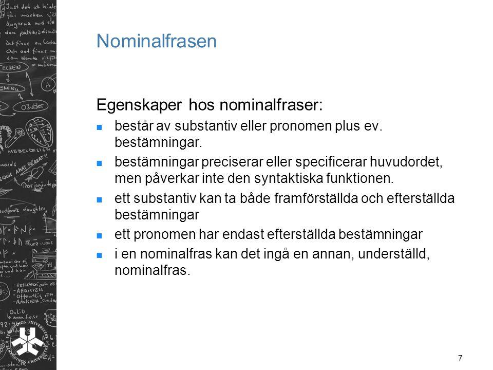 7 Nominalfrasen Egenskaper hos nominalfraser: består av substantiv eller pronomen plus ev. bestämningar. bestämningar preciserar eller specificerar hu