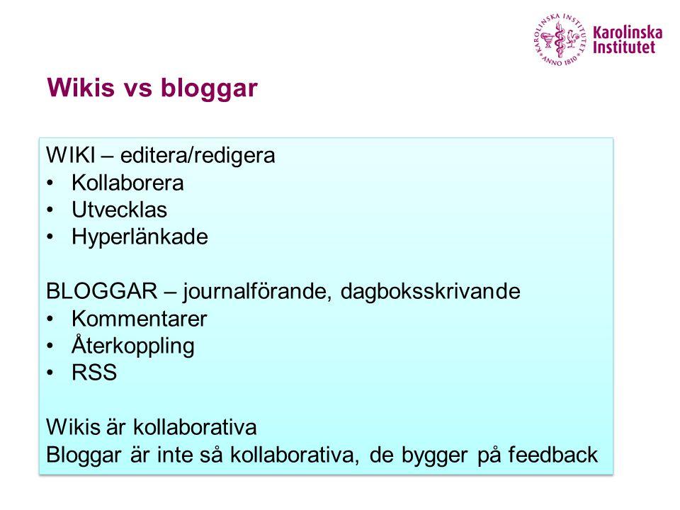 Wikis vs bloggar WIKI – editera/redigera Kollaborera Utvecklas Hyperlänkade BLOGGAR – journalförande, dagboksskrivande Kommentarer Återkoppling RSS Wikis är kollaborativa Bloggar är inte så kollaborativa, de bygger på feedback WIKI – editera/redigera Kollaborera Utvecklas Hyperlänkade BLOGGAR – journalförande, dagboksskrivande Kommentarer Återkoppling RSS Wikis är kollaborativa Bloggar är inte så kollaborativa, de bygger på feedback