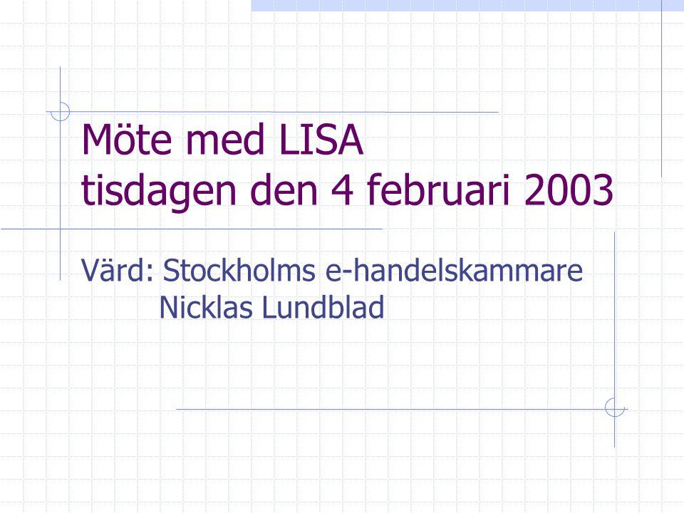 Möte med LISA tisdagen den 4 februari 2003 Värd: Stockholms e-handelskammare Nicklas Lundblad