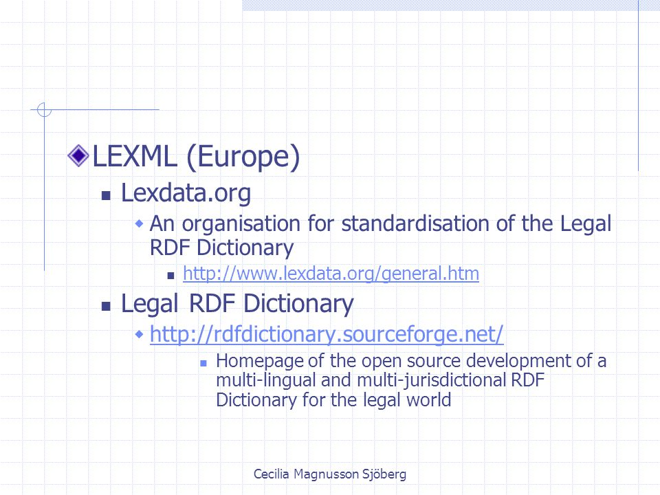 Cecilia Magnusson Sjöberg MetaLex In the context of the European E-Power project, the department of Computer Science & Law of the University of Amsterdam, together with Application Engineers, have developed a proposal for a standards for the description of legal documents in XML.