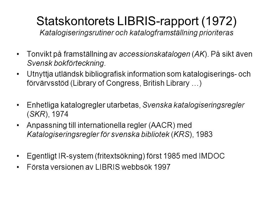 Statskontorets LIBRIS-rapport (1972) Katalogiseringsrutiner och katalogframställning prioriteras Tonvikt på framställning av accessionskatalogen (AK).