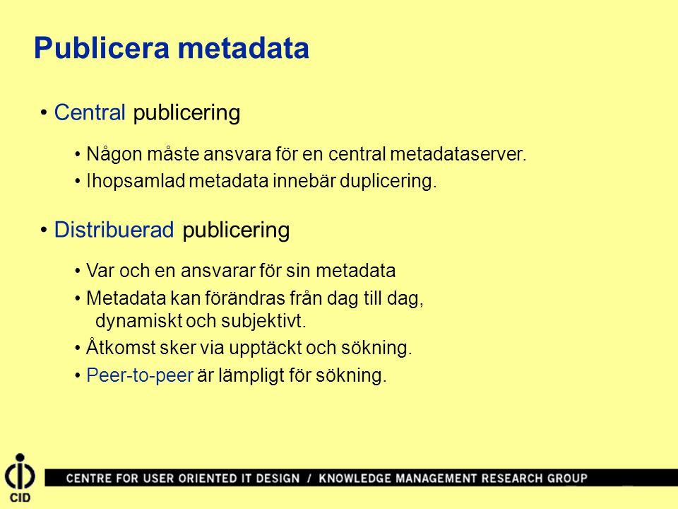 Central publicering Någon måste ansvara för en central metadataserver. Ihopsamlad metadata innebär duplicering. Distribuerad publicering Var och en an