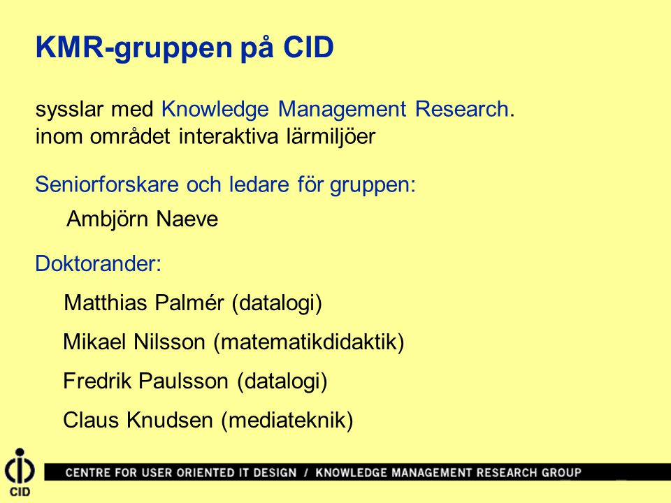 KMR-gruppen på CID sysslar med Knowledge Management Research.