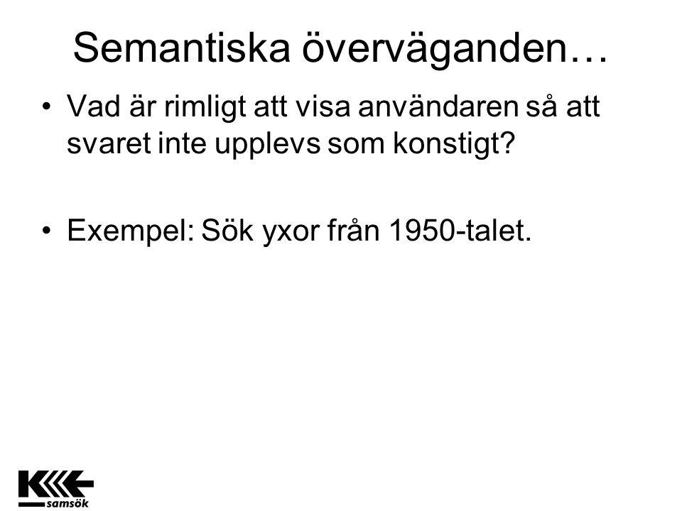 Semantiska överväganden… Vad är rimligt att visa användaren så att svaret inte upplevs som konstigt? Exempel: Sök yxor från 1950-talet.