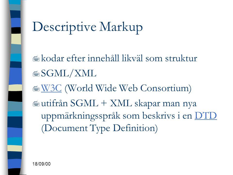 18/09/00 Descriptive Markup 7 kodar efter innehåll likväl som struktur 7 SGML/XML 7 W3C (World Wide Web Consortium) W3C 7 utifrån SGML + XML skapar ma