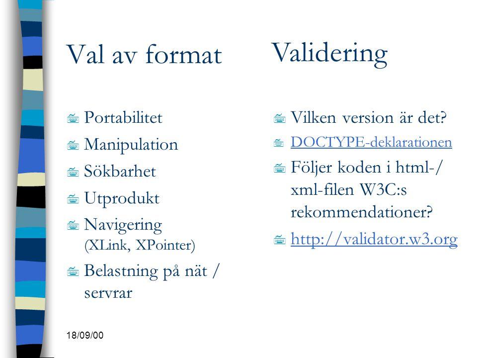 18/09/00 Val av format 7 Portabilitet 7 Manipulation 7 Sökbarhet 7 Utprodukt 7 Navigering (XLink, XPointer) 7 Belastning på nät / servrar 7 Vilken ver