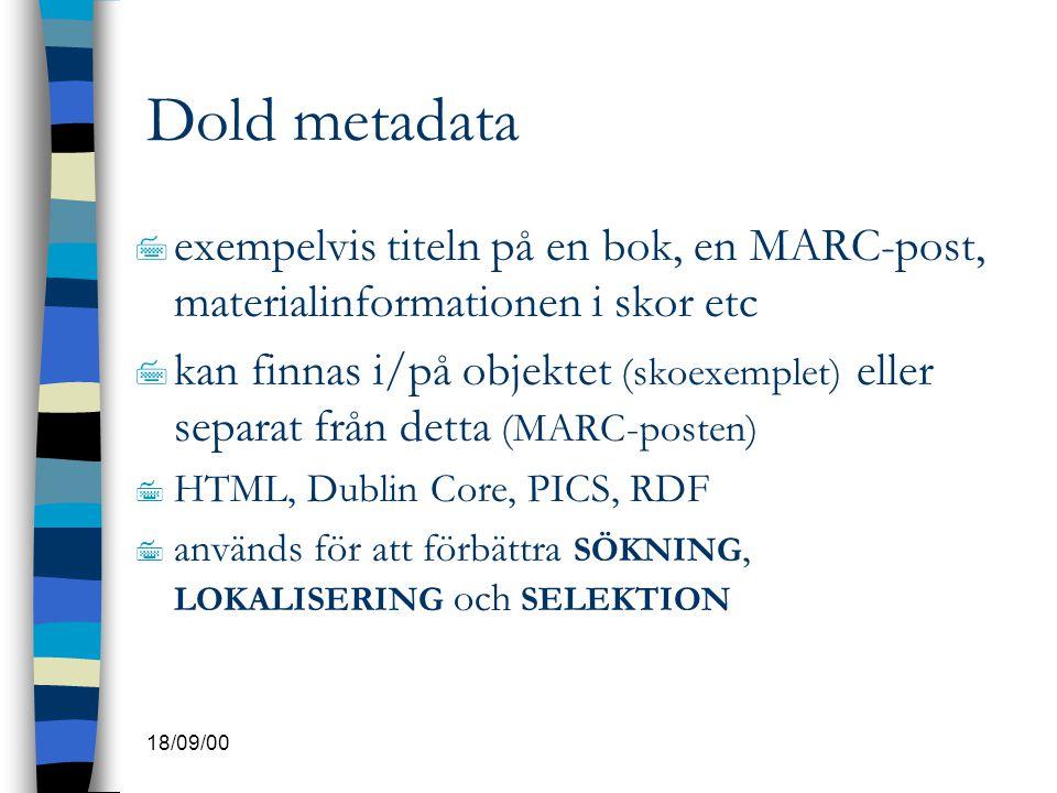 18/09/00 Dold metadata 7 exempelvis titeln på en bok, en MARC-post, materialinformationen i skor etc 7 kan finnas i/på objektet (skoexemplet) eller se
