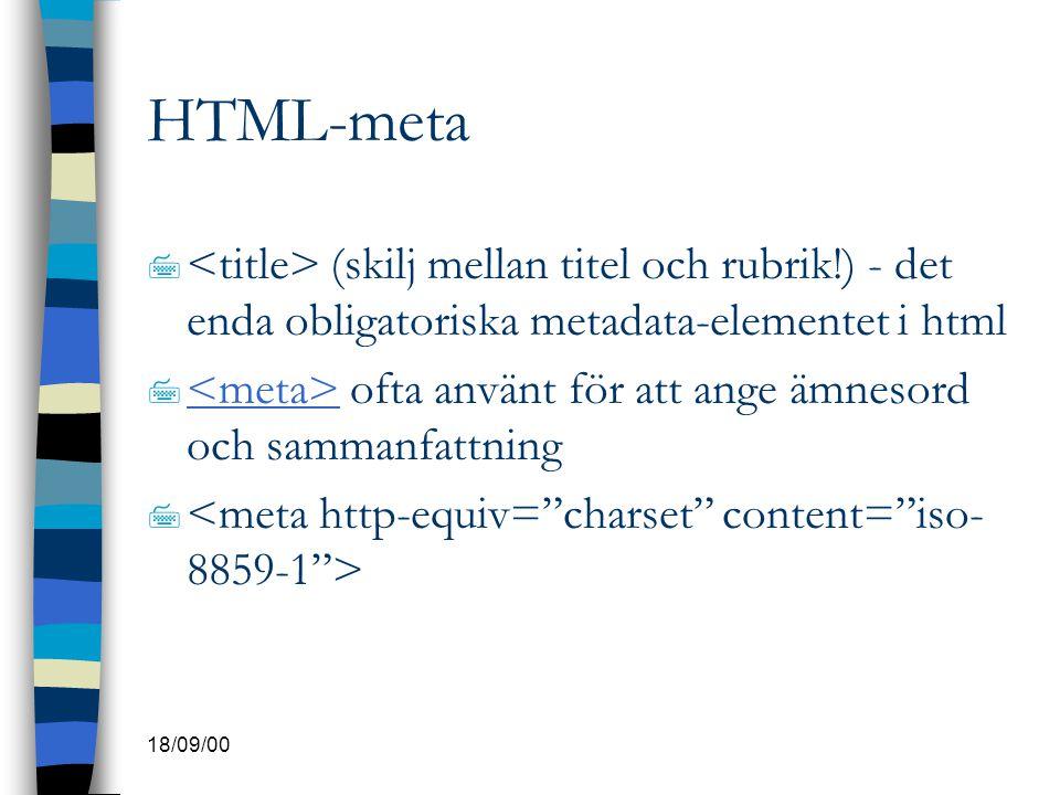 18/09/00 HTML-meta 7 (skilj mellan titel och rubrik!) - det enda obligatoriska metadata-elementet i html 7 ofta använt för att ange ämnesord och samma