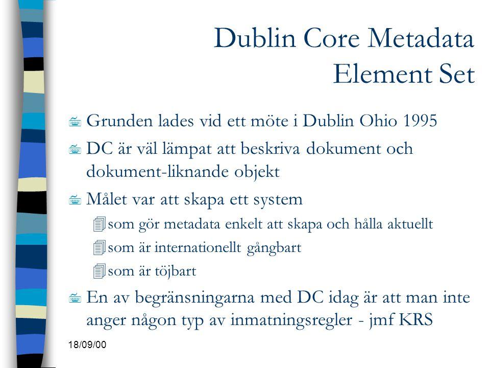 18/09/00 Dublin Core Metadata Element Set 7 Grunden lades vid ett möte i Dublin Ohio 1995 7 DC är väl lämpat att beskriva dokument och dokument-liknan