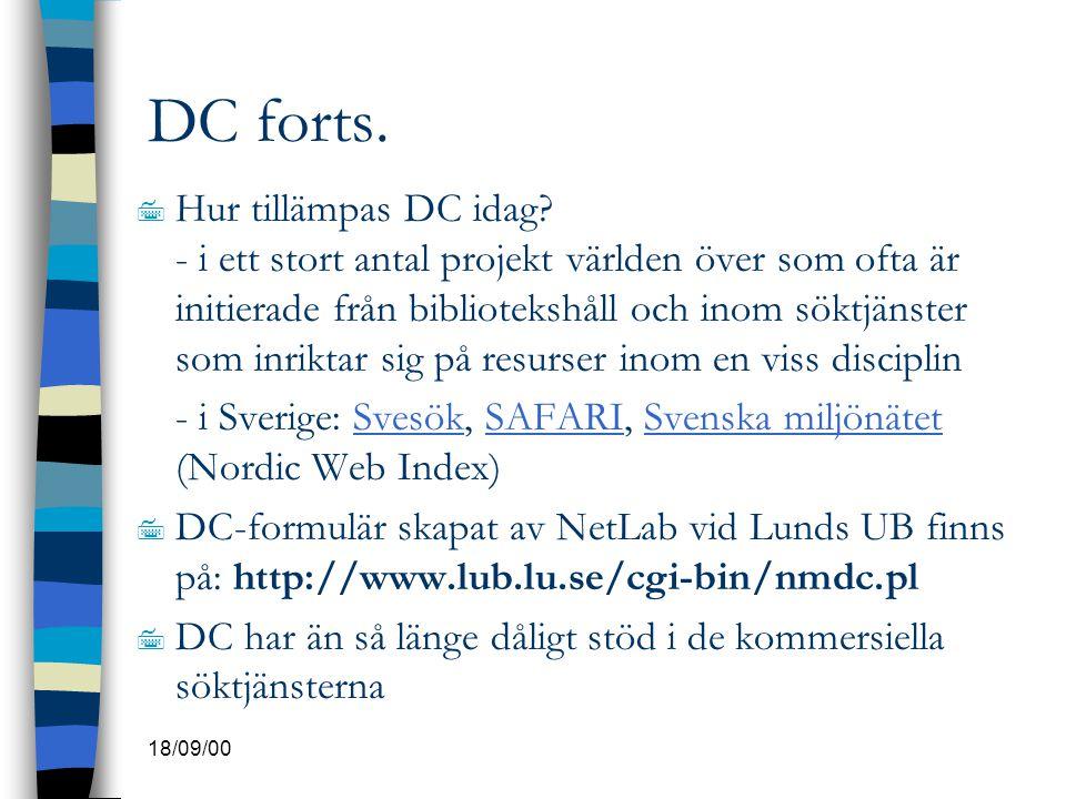 18/09/00 DC forts. 7 Hur tillämpas DC idag? - i ett stort antal projekt världen över som ofta är initierade från bibliotekshåll och inom söktjänster s