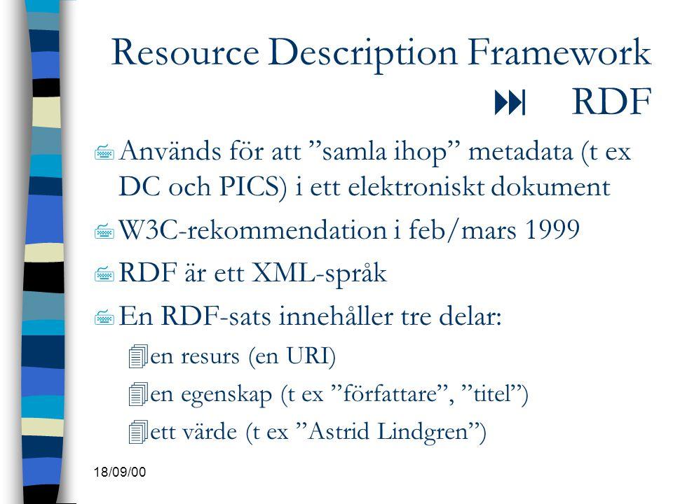 """18/09/00 Resource Description Framework  RDF 7 Används för att """"samla ihop"""" metadata (t ex DC och PICS) i ett elektroniskt dokument 7 W3C-rekommendat"""