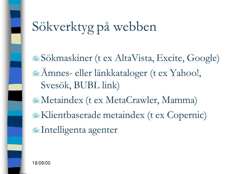 18/09/00 Sökverktyg på webben 7 Sökmaskiner (t ex AltaVista, Excite, Google) 7 Ämnes- eller länkkataloger (t ex Yahoo!, Svesök, BUBL link) 7 Metaindex