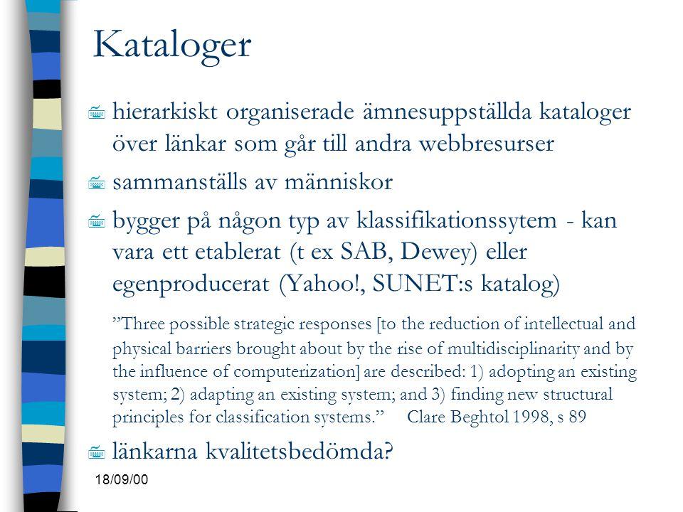 18/09/00 Kataloger 7 hierarkiskt organiserade ämnesuppställda kataloger över länkar som går till andra webbresurser 7 sammanställs av människor 7 bygg