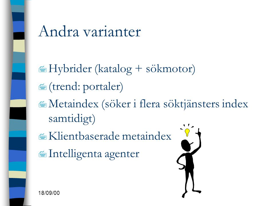 18/09/00 Andra varianter 7 Hybrider (katalog + sökmotor) 7 (trend: portaler) 7 Metaindex (söker i flera söktjänsters index samtidigt) 7 Klientbaserade
