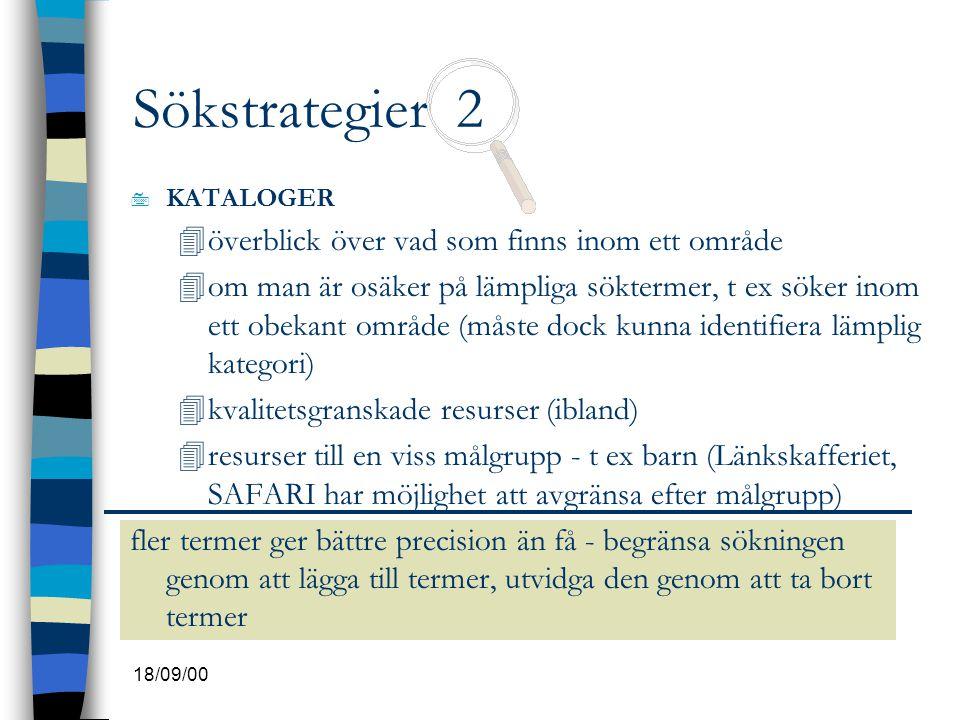18/09/00 Sökstrategier 2 7 KATALOGER 4överblick över vad som finns inom ett område 4om man är osäker på lämpliga söktermer, t ex söker inom ett obekan
