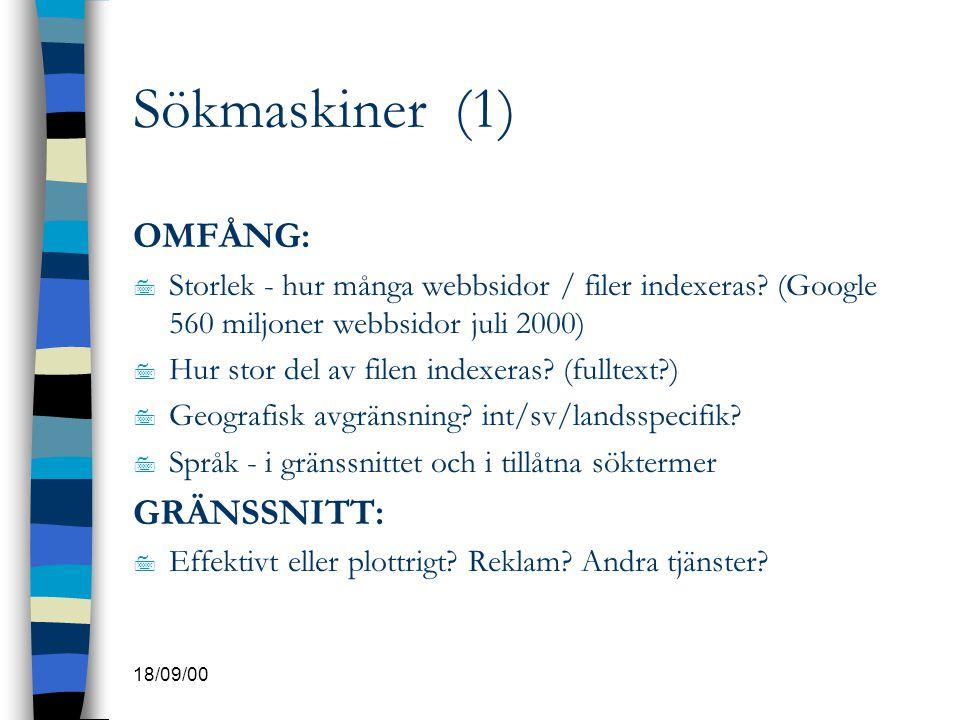 18/09/00 Sökmaskiner (1) OMFÅNG: 7 Storlek - hur många webbsidor / filer indexeras? (Google 560 miljoner webbsidor juli 2000) 7 Hur stor del av filen