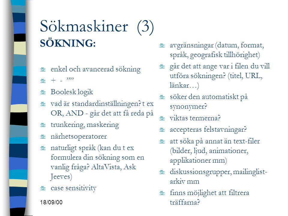 """18/09/00 Sökmaskiner (3) SÖKNING: 7 enkel och avancerad sökning 7 + - """""""" 7 Boolesk logik 7 vad är standardinställningen? t ex OR, AND - går det att få"""