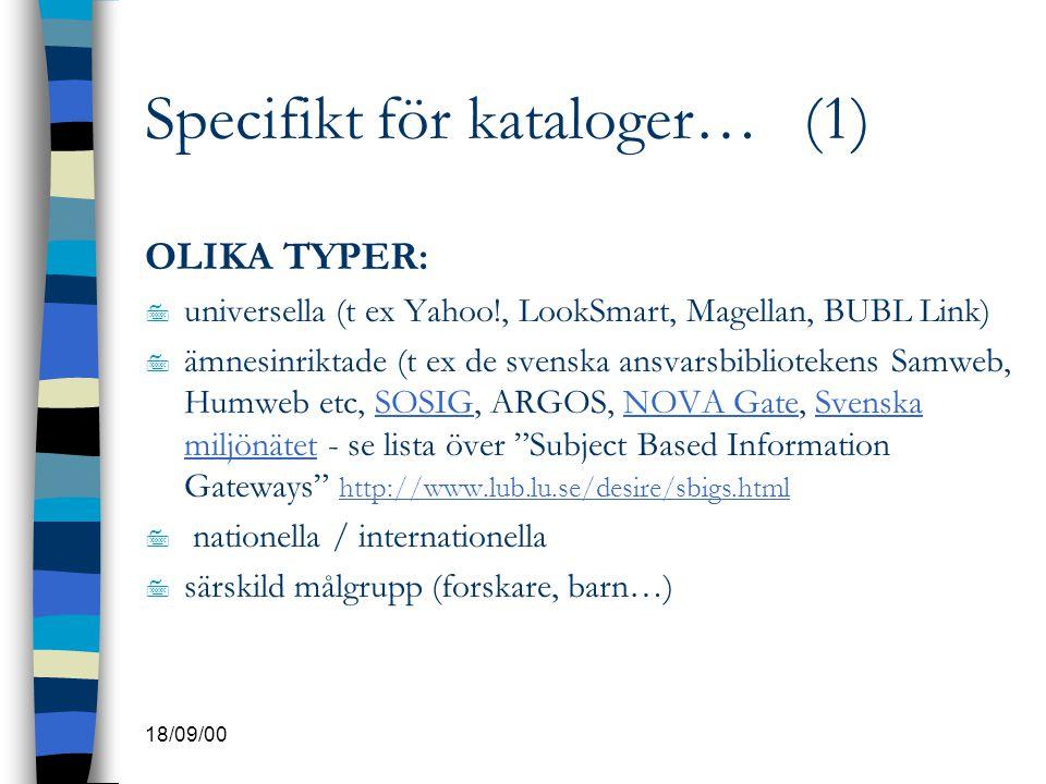 18/09/00 Specifikt för kataloger… (1) OLIKA TYPER: 7 universella (t ex Yahoo!, LookSmart, Magellan, BUBL Link) 7 ämnesinriktade (t ex de svenska ansva