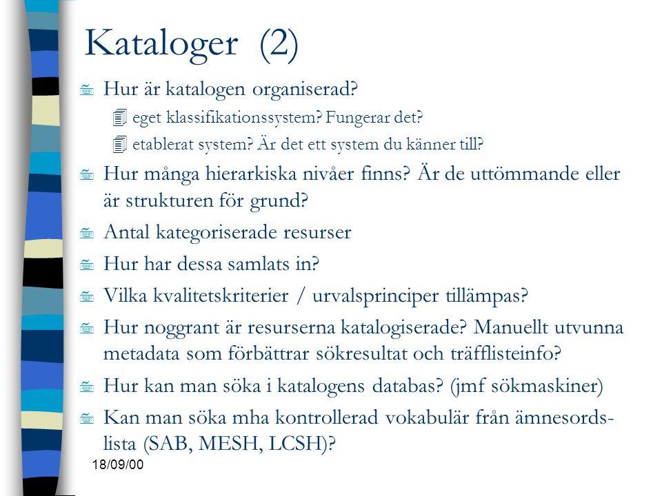 18/09/00 Kataloger (2) 7 Hur är katalogen organiserad? 4eget klassifikationssystem? Fungerar det? 4etablerat system? Är det ett system du känner till?