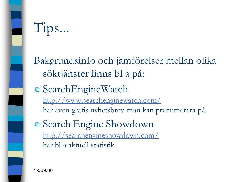 18/09/00 Tips... Bakgrundsinfo och jämförelser mellan olika söktjänster finns bl a på: 7 SearchEngineWatch http://www.searchenginewatch.com/ har även