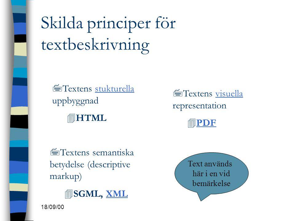 18/09/00 Skilda principer för textbeskrivning 7Textens stukturella uppbyggnadstukturella 4HTML 7Textens semantiska betydelse (descriptive markup) 4SGM