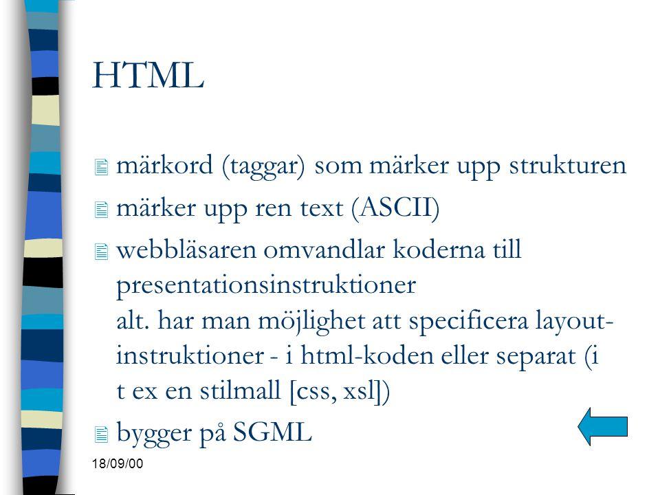 HTML  märkord (taggar) som märker upp strukturen  märker upp ren text (ASCII)  webbläsaren omvandlar koderna till presentationsinstruktioner alt. h