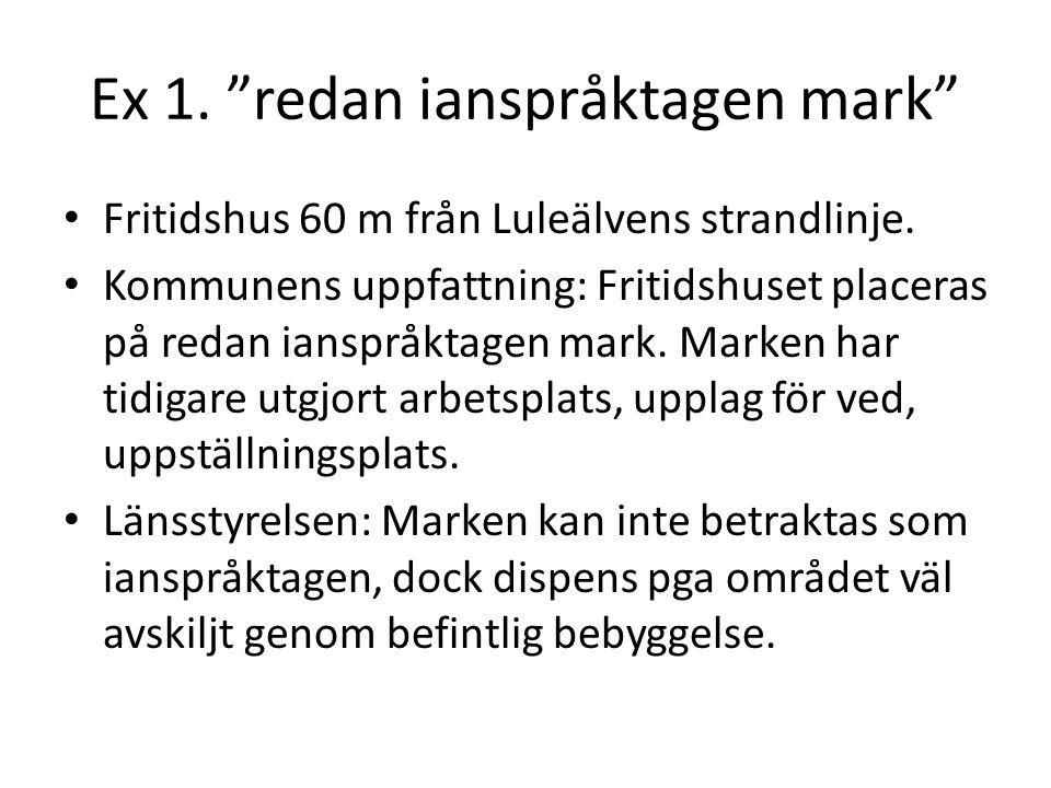 """Ex 1. """"redan ianspråktagen mark"""" Fritidshus 60 m från Luleälvens strandlinje. Kommunens uppfattning: Fritidshuset placeras på redan ianspråktagen mark"""