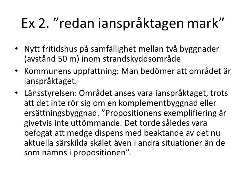 """Ex 2. """"redan ianspråktagen mark"""" Nytt fritidshus på samfällighet mellan två byggnader (avstånd 50 m) inom strandskyddsområde Kommunens uppfattning: Ma"""