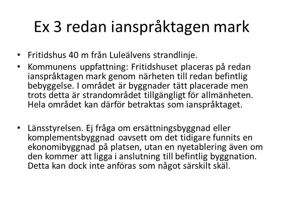 Ex 3 redan ianspråktagen mark Fritidshus 40 m från Luleälvens strandlinje. Kommunens uppfattning: Fritidshuset placeras på redan ianspråktagen mark ge